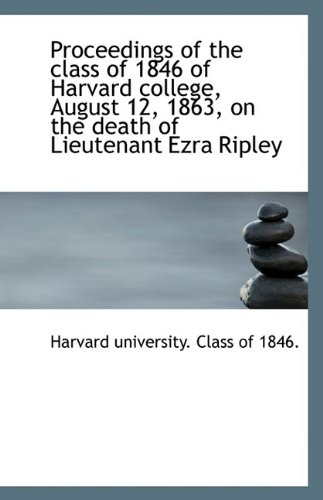 Download Proceedings of the class of 1846 of Harvard college, August 12, 1863, on the death of Lieutenant Ezr pdf