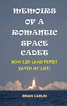 Memoirs of a Romantic Space Cadet: How LSD (and Pepsi) Saved My Life! (English Edition) eBook: Carlin, Brian: Amazon.es: Tienda Kindle