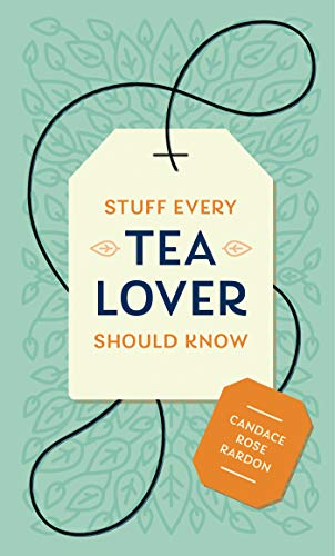 Stuff Every Tea Lover Should Know (Stuff You Should Know Book 28) by Candace Rose Rardon