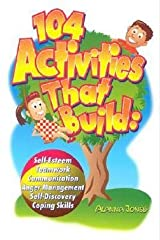 Alanna Jones: 104 Activities That Build : Self-Esteem, Teamwork, Communication, Anger Mangagement, Self-Discovery, and Coping Skills (Paperback); 1998 Edition Paperback