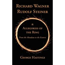 Richard Wagner, Rudolf Steiner & Allegories of the Ring: From the Mundane to the Esoteric