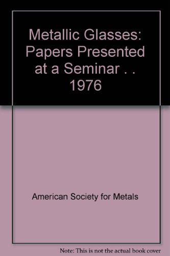 Metallic Glasses: Papers Presented at a Seminar . . 1976