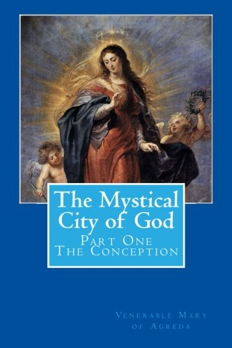 The Mystical City of God: Part One - The Conception (Volume 1) -