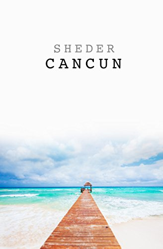 SHEDER Cancun: The No B.S. Travel Guide for What to See, Hear, Eat, Drink, Experience and where to Relax in Cancun, Mexico: (Travel Guide)
