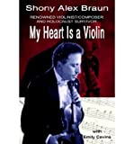 download ebook [(my heart is a violin: reowned violinist/composer and holocaust survivor)] [author: shony alex braun] published on (march, 2003) pdf epub
