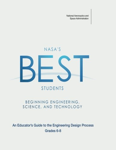 Download NASA's BEST Students - Beginning Engineering, Science, and Technology: An Educator's Guide to the Engineering Design Process Grades 6-8 pdf