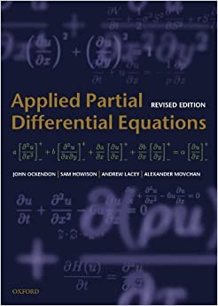 Applied Partial Differential Equations (Oxford Texts in Applied and Engineering Mathematics) Revised edition by Ockendon, John, Howison, Sam, Lacey, Andrew, Movchan, Alexan (2003)