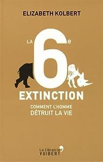 La sixième extinction : comment l'homme détruit la vie, Kolbert, Elizabeth