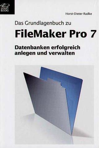 FileMaker Pro 7 Grundlagenbuch Gebundenes Buch – 2004 Horst-Dieter Radke Smart Books 390849706X MAK_MNT_9783908497066