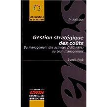 GESTION STRATEGIQUE DES COUTS - 2E EDITION - DU MANAGEMENT DES ACTIVITES (ABC-ABM) AU LEAN MANAGEMEN