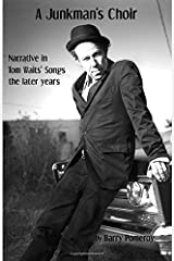 A Junkman's Choir: Narrative in Tom Waits' Songs  - the later years (Tom Waits' Music to Stories) Paperback