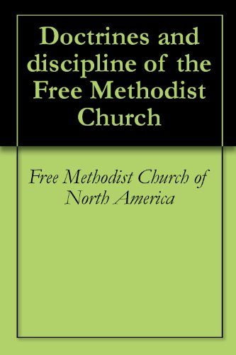 Read online Doctrines and discipline of the Free Methodist Church PDF, azw (Kindle), ePub