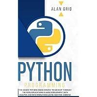 Python Programming: The Easiest Python Crash Course to go Deep Through the Main Application as Web Development, Data…