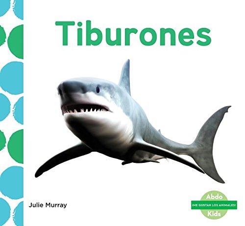 Tiburones (Sharks) (Spanish Version) (Me Gustan Los Animales!/I Like Animals!) (Spanish Edition) by Abdo Kids Junior
