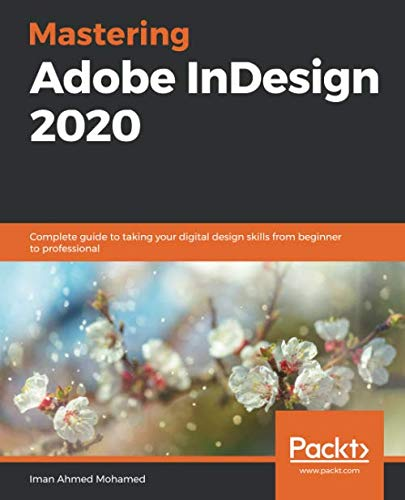 Mastering Adobe InDesign 2020: Complete guide to taking your digital design skills from beginner to professional