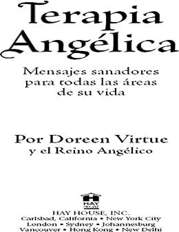 Terapia Angelica: Mensajes para sanar todas las areas de