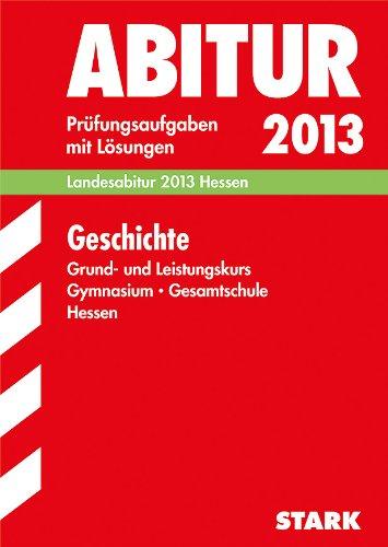 Abitur-Prüfungsaufgaben Gymnasium Hessen / Geschichte Grund- und Leistungskurs 2012: Landesabitur 2012 Hessen. Jahrgänge 2009-2011. Prüfungsaufgaben mit Lösungen.