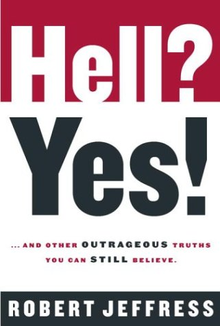 Hell? Yes!: ...and Other Outrageous Truths You Can Still Believe ebook