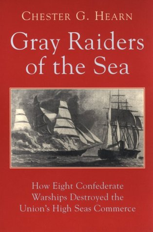 Gray Raiders of the Sea: How Eight Confederate Warships Destroyed the Union's High Seas Commerce