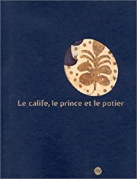 Le Calife, le prince et le potier par  Musée des Beaux Arts de Lyon