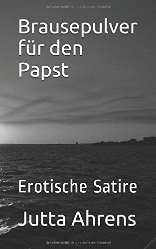 Brausepulver für den Papst: Erotische Satire (German Edition)