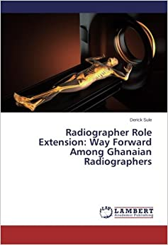Book Radiographer Role Extension: Way Forward Among Ghanaian Radiographers