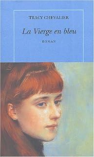 La vierge en bleu : roman, Chevalier, Tracy
