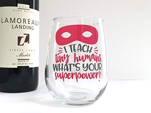 Teacher Wine Glass - Funny Wine Gift - I Teach Tiny Humans Whats Your Superpower (Moment Wine Glass)