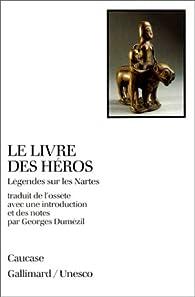 Le livre des héros. Légendes sur les Nartes par Georges Dumézil