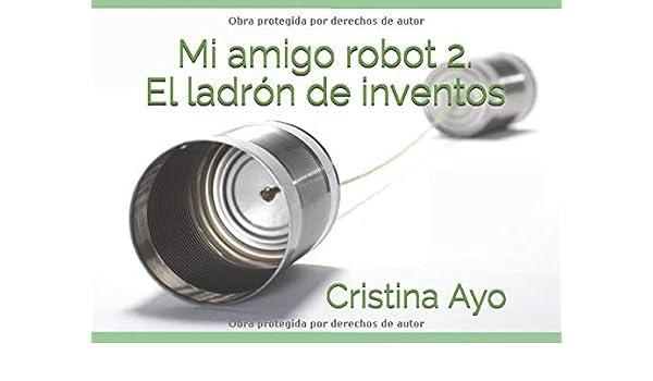 Mi amigo robot 2. El ladrón de inventos: Amazon.es: Ayo, Cristina: Libros