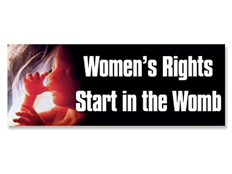 Womens rights start in the womb pro life anti abortion bumper sticker
