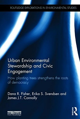 Urban Environmental Stewardship and Civic Engagement: How planting trees strengthens the roots of democracy (Routledge Explorations in Environmental Studies) Hardcover - February 24, 2015