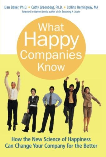 What Happy Companies Know: How the New Science of Happiness Can Change Your Company for the Better