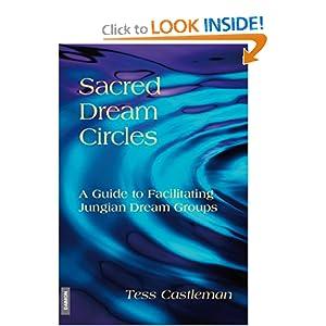 Sacred Dream Circles: A Guide to Facilitating Jungian Dream Groups Tess Castleman