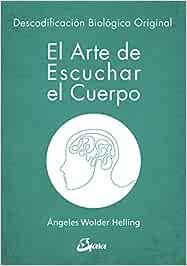 El arte de escuchar el cuerpo. Descodificación biológica original Psicoemoción: Amazon.es: Wolder Helling, Ángeles: Libros
