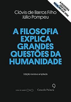 A filosofia explica grandes questões da humanidade por [de Filho, Clóvis Barros, Pompeu, Júlio]