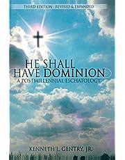 He Shall Have Dominion: A Postmillennial Eschatology