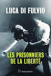 Les prisonniers de la liberté, Di Fulvio, Luca