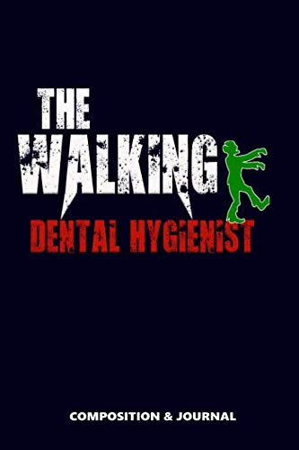 The Walking Dental Hygienist: Composition Notebook, Funny Scary Zombie Birthday Journal for Dental Hygienists to write -