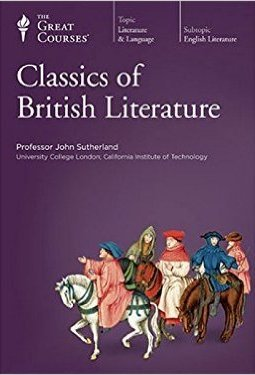 The Great Courses: Classics of British Literature by The Teaching Company