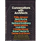 Conversations with Architects: Philip Johnson, Kevin Roche, Paul Rudolph, Bertrand Goldberg, Morris Lapidus, Louis Kahn, Charles Moore, Robert Venturi & Denise Scott Brown
