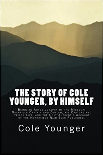 Story Of Cole Younger Being An Autobiography Of The Missouri Guerrilla C Borealis Books By Cole Younger