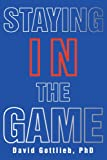 Staying in the Game, David Gottlieb, 0595367429