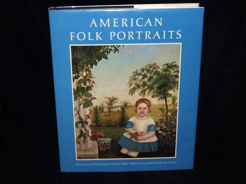 American Folk Portraits: Paintings and Drawings from the Abby Aldrich Rockefeller Folk Art Center. (Abby Aldrich Rockefeller Folk Art Center (Folk Art Portraits)