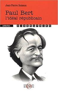 Paul Bert : L'idéal républicain par Jean-Pierre Soisson