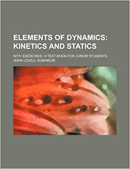 Elements of dynamics: kinetics and statics. with exercises. A text-book for junior students