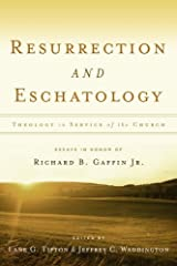 Resurrection & Eschatology: Theology in Service of the Church: Essays in Honor of Richard B. Gaffin Jr. Hardcover