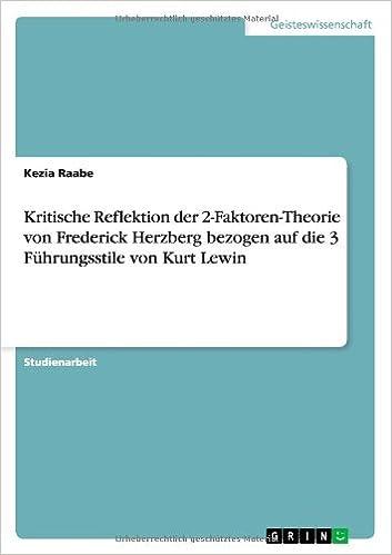Book Kritische Reflektion der 2-Faktoren-Theorie von Frederick Herzberg bezogen auf die 3 Führungsstile von Kurt Lewin
