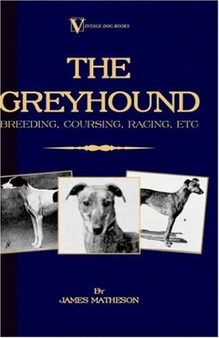 The Greyhound: Breeding, Coursing, Racing, etc. (a Vintage Dog Books Breed Classic) by Vintage Dog Books