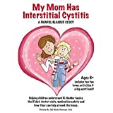 IC Network Publications - My Mom Has Interstitial Cystitis: A Painful Bladder Story